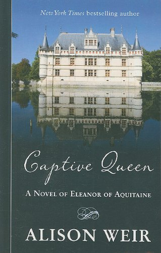 9781410429261: Captive Queen: A Novel of Eleanor of Aquitaine (Thorndike Press Large Print Historical Fiction)