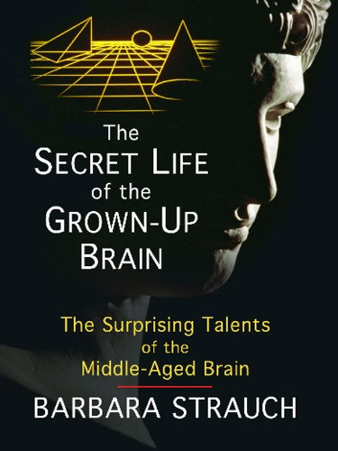 9781410429957: The Secret Life of the Grown-Up Brain: The Surprising Talents of the Middle-Aged Mind (Thorndike Nonfiction)