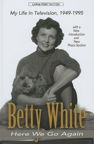 Here We Go Again: Mu Life in Television 1949-1995 (Large Print Thorndike Edition): White, Betty