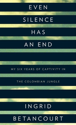 9781410433503: Even Silence Has an End: My Six Years of Captivity in the Colombian Jungle (Thorndike Press Large Print Biographies & Memoirs Series)