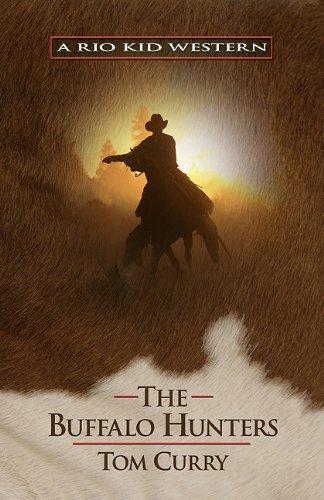 The Buffalo Hunters (A Rio Kid Western): Tom Curry