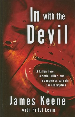 9781410435606: In with the Devil: A Fallen Hero, a Serial Killer, and a Dangerous Bargain for Redemption (Thorndike Large Print Crime Scene)