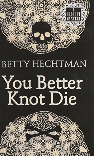 9781410435644: You Better Knot Die (A Crochet Msytery)