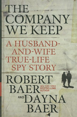 9781410436009: The Company We Keep: A Husband-and-Wife True-Life Spy Story (Thorndike Press Large Print Popular and Narrative Nonfiction Series)