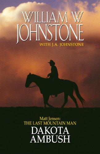 Matt Jensen: The Last Mountain Man Dakota Ambush (1410437426) by William W. Johnstone; J.A. Johnstone