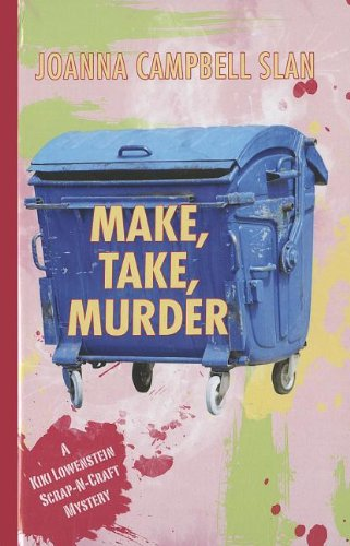 Make Take Murder (A Kiki Lowenstein Scrap-N-Craft Mystery): Joanna Campell Slan