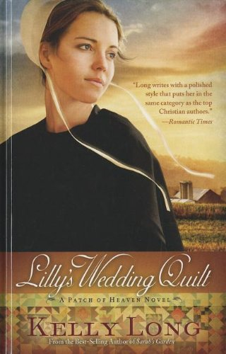 Lilly's Wedding Quilt (Patch of Heaven Novel): Long, Kelly