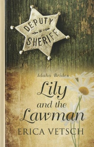 Lily and the Lawman (Idaho Brides): Erica Vetsch