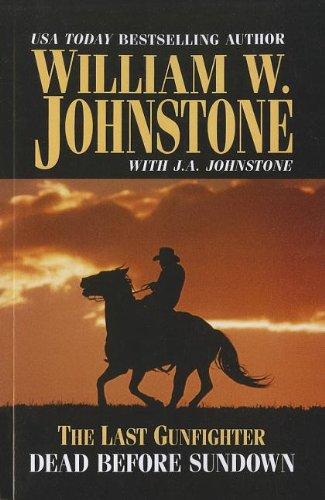 The Last Gunfighter Dead Before Sundown: William W. Johnstone,