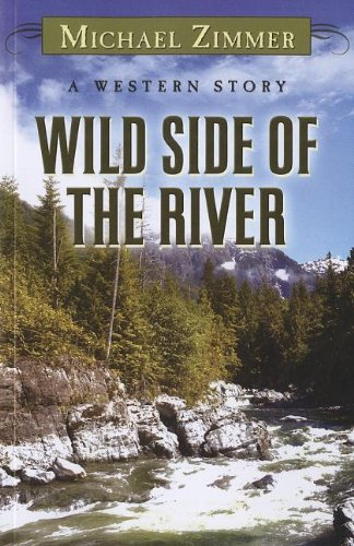 Wild Side of the River: A Western Story (Wheeler Large Print Western) (1410440214) by Zimmer, Michael