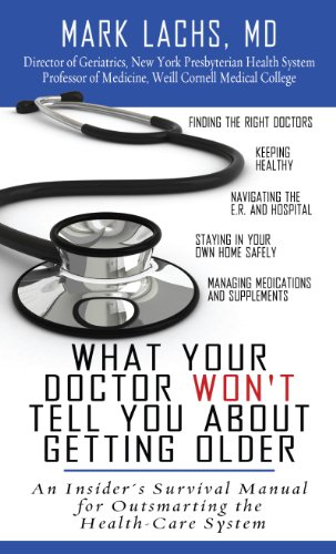 What Your Doctor Won't Tell You About Getting Older: A Doctor's Guide to Getting the Best...