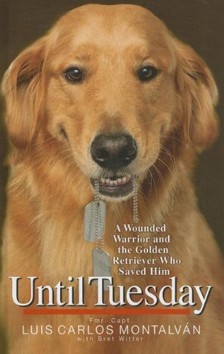 9781410441935: Until Tuesday: A Wounded Warrior and the Golden Retriever Who Saved Him (Thorndike Press Large Print Nonfiction Series)