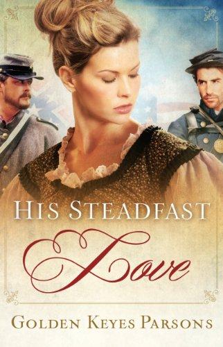 His Steadfast Love (A Civil War Novel): Golden Keyes Parsons