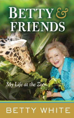 Betty & Friends: My Life at the Zoo (Thorndike Press Large Print Nonfiction Series): White, ...