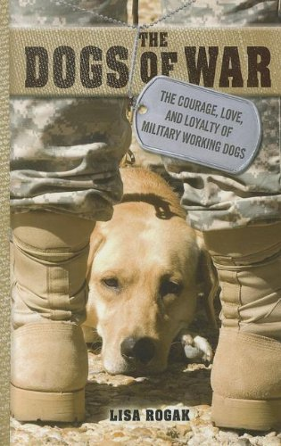 9781410445582: The Dogs of War: The Courage, Love, and Loyalty of Military Working Dogs (Thorndike Press Large Print Popular and Narrative Nonfiction Series)
