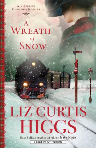A Wreath of Snow: A Victorian Christmas Novella (Thorndike Press Large Print Christian Fiction) (1410449947) by Liz Curtis Higgs