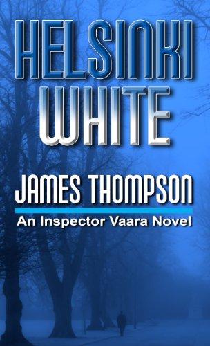 Helsinki White (Inspector Vaara Novels): Thompson, James