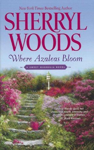 Where Azaleas Bloom (Sweet Magnolias Novels): Woods, Sherryl