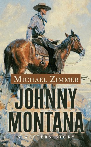 Johnny Montana: A Western Story (Thorndike Large Print Western Series) (1410451283) by Zimmer, Michael