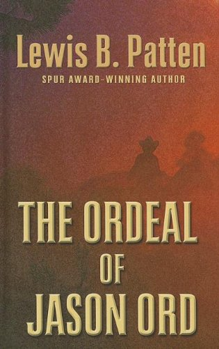The Ordeal of Jason Ord (Thorndike Large Print Western Series): Patten, Lewis B.