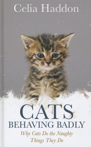 9781410451477: Cats Behaving Badly: Why Cats Do the Naughty Things They Do (Thorndike Press Large Print Nonfiction)
