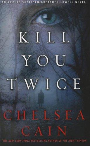 9781410451859: Kill You Twice: An Archie Sheridan/Gretchen Lowell Novel