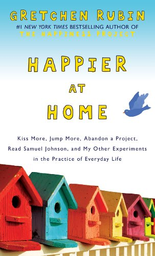 9781410453266: Happier at Home: Kiss More, Jump More, Abandon a Project, Read Samuel Johnson, and My Other Experiments in the Practice of Everyday Life (Thorndike Press Large Print Nonfiction)