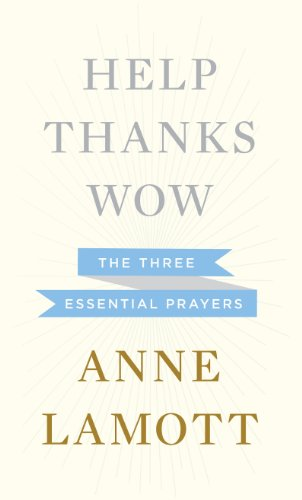 Help Thanks Wow (Thorndike Press Large Print Core) 9781410453563  New York Times -bestselling author Anne Lamott writes about the three simple prayers essential to coming through tough times, difficult