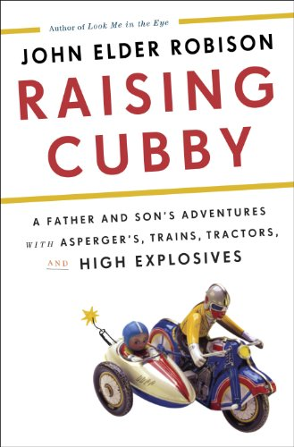 9781410458872: Raising Cubby: A Father and Son's Adventures with Asperger's, Trains, Tractors, and High Explosives (Thorndike Press Large Print Biography)