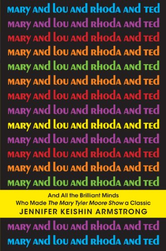9781410458933: Mary and Lou and Rhoda and Ted: And All the Brilliant Minds Who Made The Mary Tyler Moore Show a Classic (Thorndike Press Large Print Popular and Narrative Nonfiction Series)