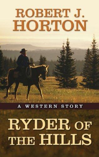 Ryder of the Hills: A Western Story (Thorndike Western I): Horton, Robert J.
