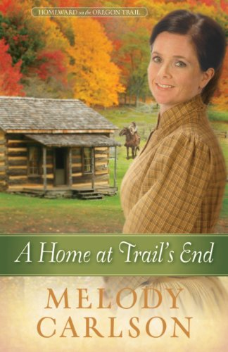 A Home at Trail's End (Homeward on the Oregon Trail): Melody A. Carlson