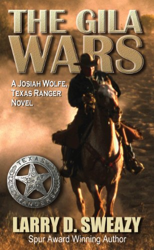 The Gila Wars: A Josiah Wolfe, Texas Ranger Novel (Josiah Wolfe, Texas Ranger Novels): Sweazy, ...