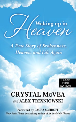 9781410461186: Waking Up in Heaven: A True Story of Brokenness, Heaven, and Life Again (Thorndike Press Large Print Basic Series)