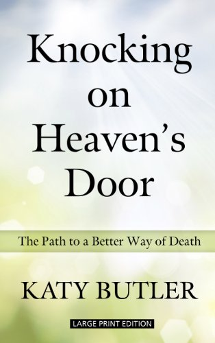 9781410463234: Knocking on Heaven's Door: The Path to a Better Way of Death (Thorndike Large Print health, home & learning)