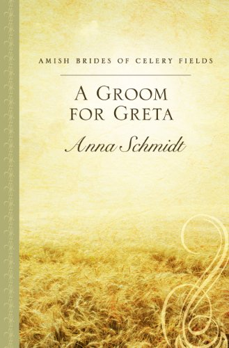 A Groom for Greta (Amish Brides of Celery Fields): Schmidt, Anna