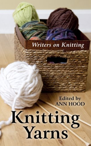 Knitting Yarns: Writers on Knitting (Hardcover): Ed Ann Hood