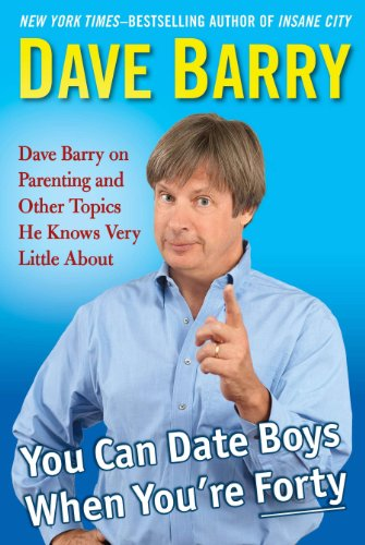 9781410465375: You Can Date Boys When You're Forty: Dave Barry on Parenting and Other Topics He Knows Very Little About (Thorndike Press Large Print Core)