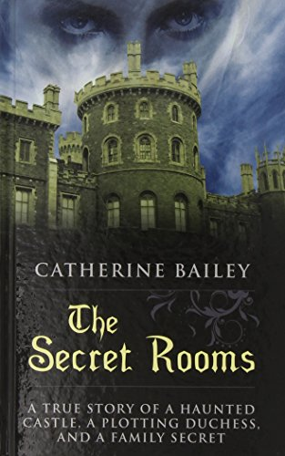 9781410468628: The Secret Rooms: A True Story of a Haunted Castle, a Plotting Duchess, and a Family Secret (Thorndike Press Large Print Peer Picks)