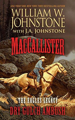 MacCallister The Eagles Legacy Dry Gulch Ambush: Johnstone, William; Johnstone, J.A.