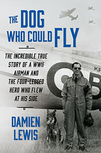 9781410472977: The Dog Who Could Fly: The Incredible True Story of a WWII Airman and the Four-Legged Hero Who Flew at His Side (Thorndike Press Large Print Nonfiction)
