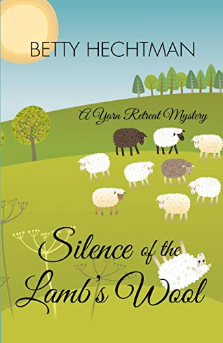 Silence Of The Lambs Wool (A Yarn Retreat Mystery): Hechtman, Betty