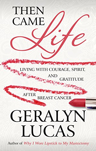 9781410475701: Then Came Life: Living with Courage, Spirit, and Gratitude after Breast Cancer (Thorndike Press Large Print Health, Home & Learning)