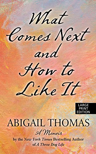 9781410477958: What Comes Next And How To Like It (Thorndike Press Large Print Biographies & Memoirs Series)