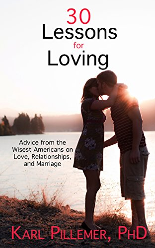 30 Lessons for Loving: Advice from the Wisest Americans on Love, Relationships, and Marriage: ...