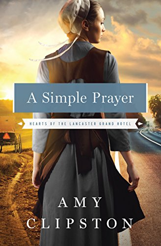 A Simple Prayer (Hearts of the Lancaster Grand Hotel): Clipston, Amy