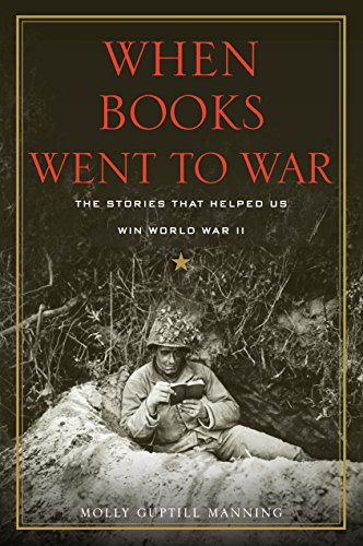 When Books Went to War: The Stories That Helped Us Win World War II (Hardcover): Molly Guptill ...