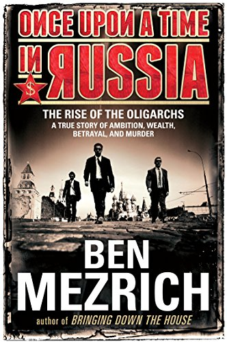 Once Upon a Time in Russia: The Rise of the Oligarchs - A True Story of Ambition, Wealth, Betrayal,...