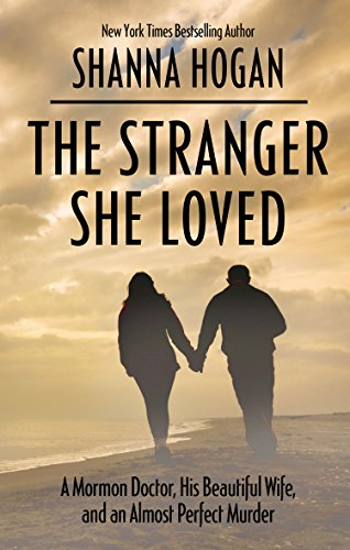 9781410480637: The Stranger She Loved: A Mormon Doctor, His Beautiful Wife, and an Almost Perfect Murder (Thorndike Press Large Print Crime Scene)