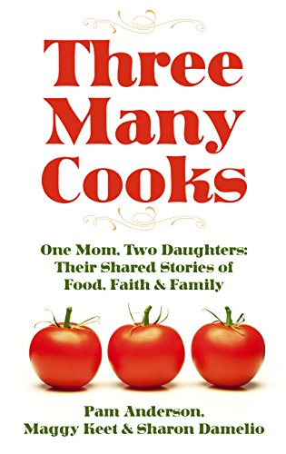 9781410480729: Three Many Cooks: One Mom, Two Daughters: Their Shared Stories of Food, Faith & Family (Thorndike Press Large Print Biographies and Memoirs)